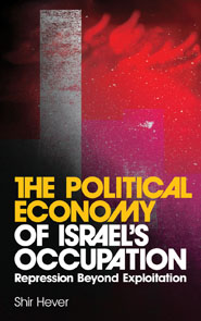 Shir Hever The Political Economy of Israel's Occupation